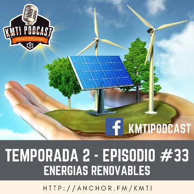 T2 - Episodio #33 - Energías Renovables