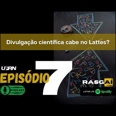#07 | Divulgação científica cabe no Lattes? | Douglas Sathler