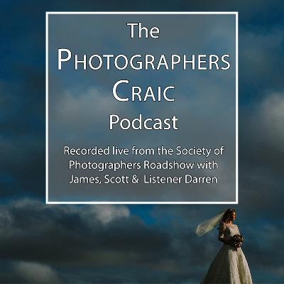 Recorded live from the Society of Photographers Roadshow with James, Scott & Listener of the show Darren who will be grilling them with questions