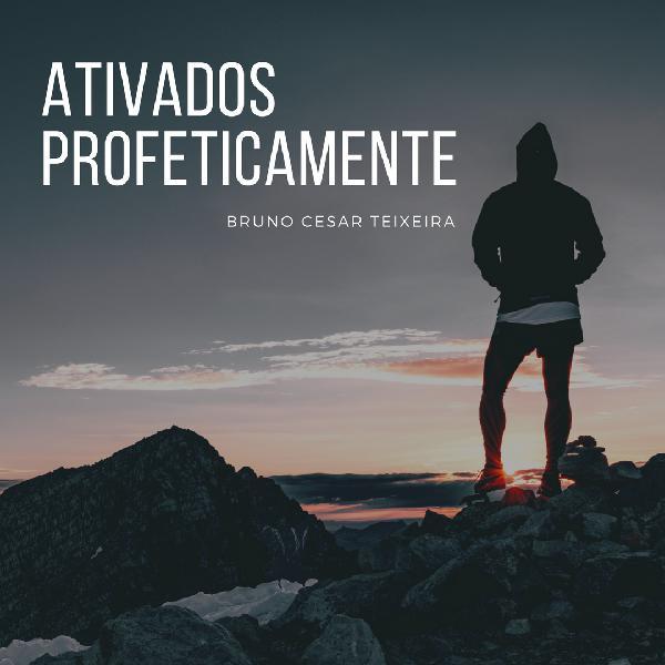 Ativados profeticamente - Com Bruno Teixeira