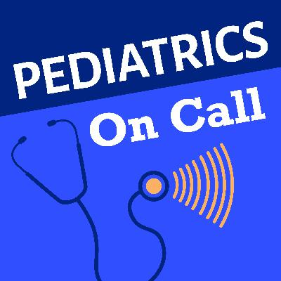 Introducing Pediatrics On Call: a podcast on children's health from the AAP