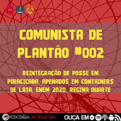Comunista de Plantão #002: Reintegração de posse em Piracicaba, apenados em containers de lata, Enem 2020, Regina Duarte