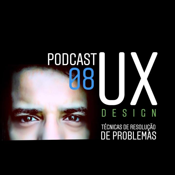T1 Episódio 08 | UX DESIGN PARA RESOLUÇÃO DE PROBLEMAS