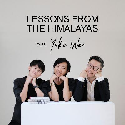 Ep #49 - Lessons From The Himalayas with Yoke Wen