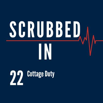 Scrubbed In - Cottage Duty