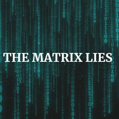 The Matrix Lies