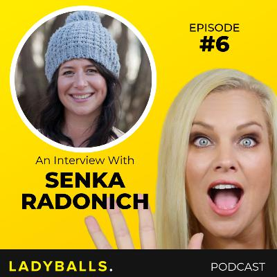 Packing Up Your Life and Ditching Your Comfort Zone with Senka Radonich [LadyBalls]