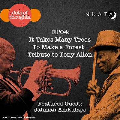 EP04: It Takes Many Trees to Make a Forest – Tribute to Tony Allen