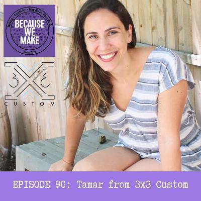 Episode 90: Tamar from 3x3 Custom