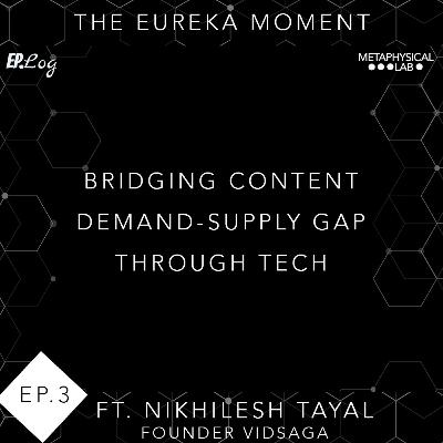 Ep.3 Bridging the Content Supply-Creation Gap ft. Nikhilesh Tayal, founder- Vidsaga