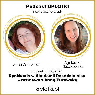 57_2020 Spotkania w Akademii Rękodzielnika – rozmowa z Anną Żurowską