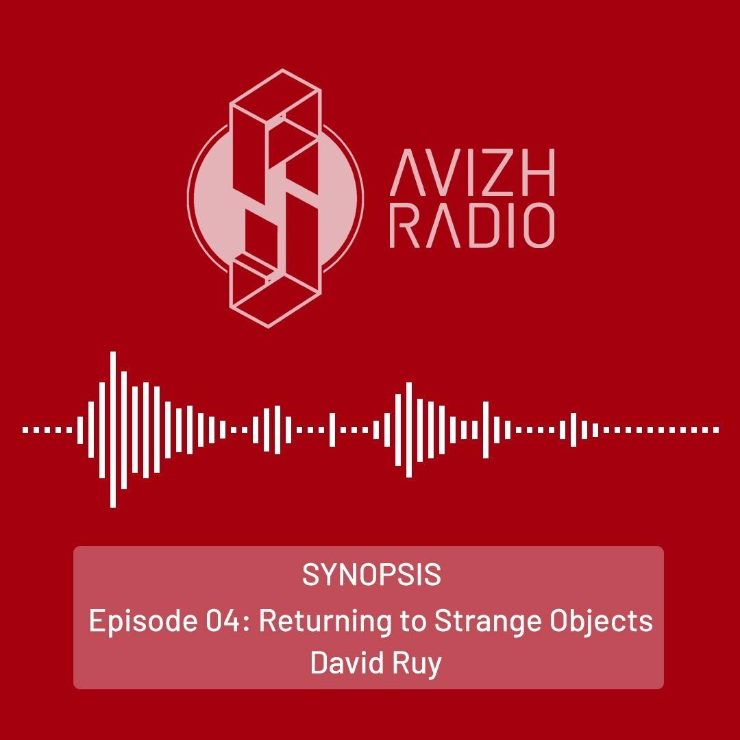 Avizh Radio | SYNOPSIS | Episode 04: Returning to Strange Objects