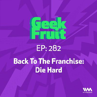 Ep. 282: Back to the Franchise: Die Hard