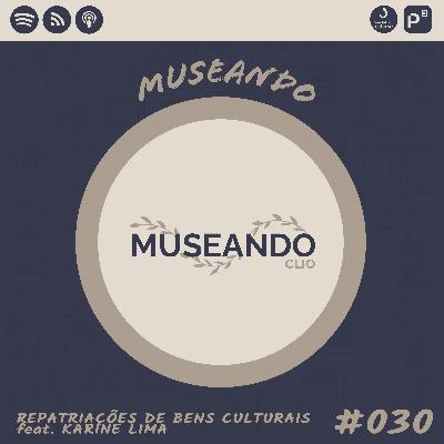 Museando #030: Repatriação de Bens Culturais feat. Karine Lima