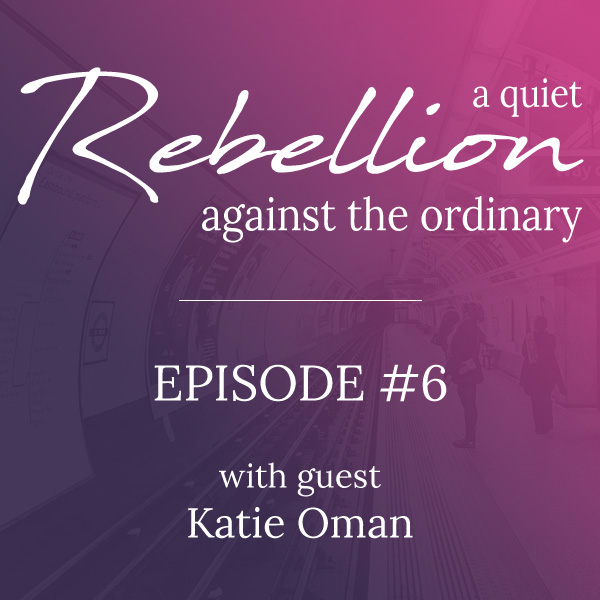 A quiet rebellion with Katie Oman