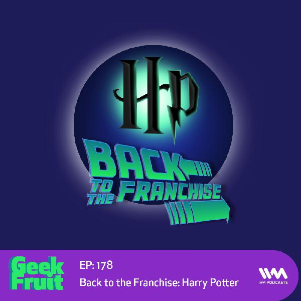 Ep. 178: Back to the Franchise: Harry Potter