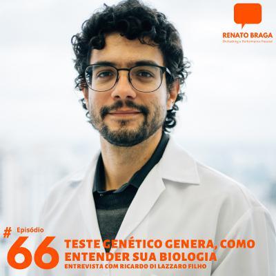 EP66 - Teste Genético - Como Entender sua Biologia - Entrevista com Ricardo Di Lazzaro Filho, fundador da Genera