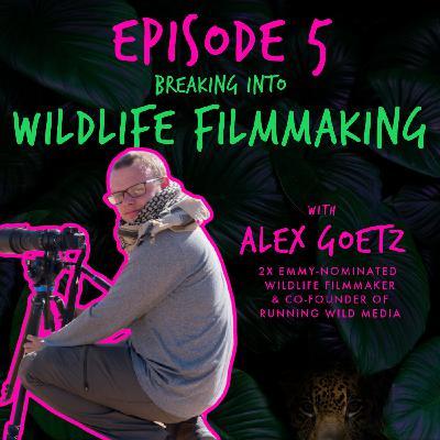Breaking into WILDLIFE FILMMAKING with ALEX GOETZ
