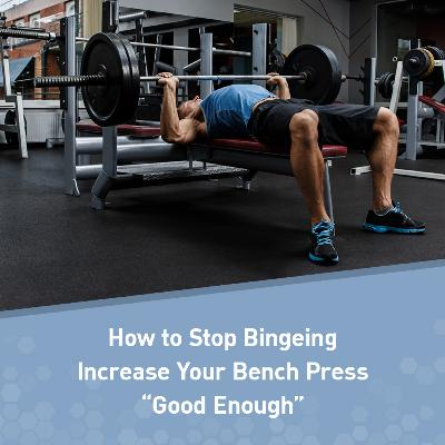 """The Best Of Muscle For Life: How to Stop Bingeing, Increase Your Bench Press, and When """"Good Enough"""" Is Enough"""
