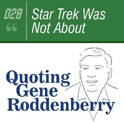 #028 Star Trek Was Not About