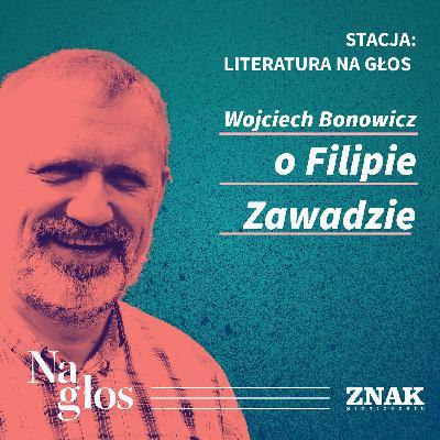 Stacja: literatura na głos | Wojciech Bonowicz o Filipie Zawadzie