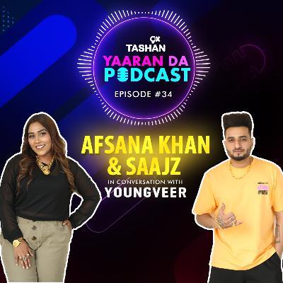 Ep 34: 9x Tashan Yaaran Da Podcast ft. Afsana Khan and Saajz