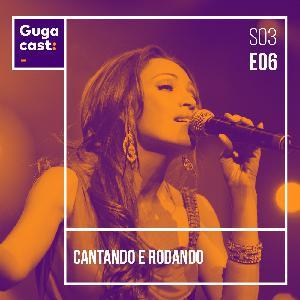 Cantando e Rodando - Gugacast - S03E06