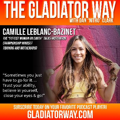 "31: Camille Leblanc-Bazinet | The ""Fittest Woman on Earth"" Talks Motivation - Championship Mindset - Training and Motherhood."