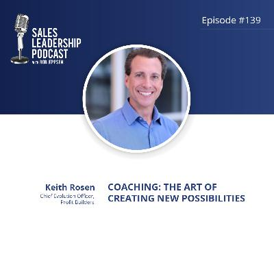 Episode 139: #139: Keith Rosen of Profit Builders — Coaching: The Art of Creating New Possibilities