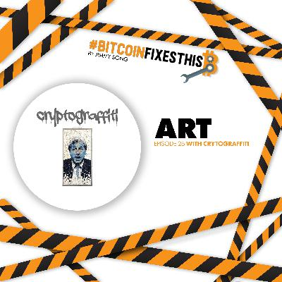 Bitcoin Fixes This #26: Art with Cryptograffiti