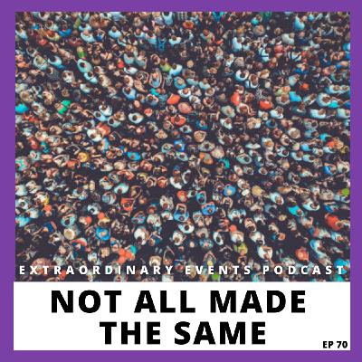 Ep 70: Not All Made the Same