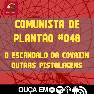 Comunista de Plantão #048: O Escândalo da Covaxin e outras pistolagens
