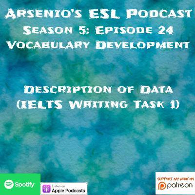 Arsenio's ESL Podcast: Season 5 - Episode 24 - Vocabulary Development - Description of Data (IELTS Writing Part 1)