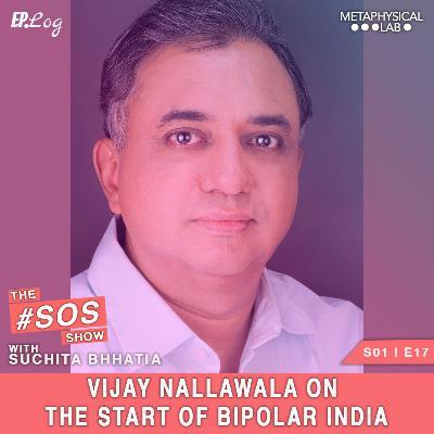 Ep.17 Vijay Nallawala On The Start of Bipolar India