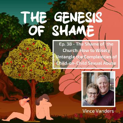 Ep. 38: The Shame of the Church - How to Untangle the Complexities of Child-on-Child Abuse in the Church