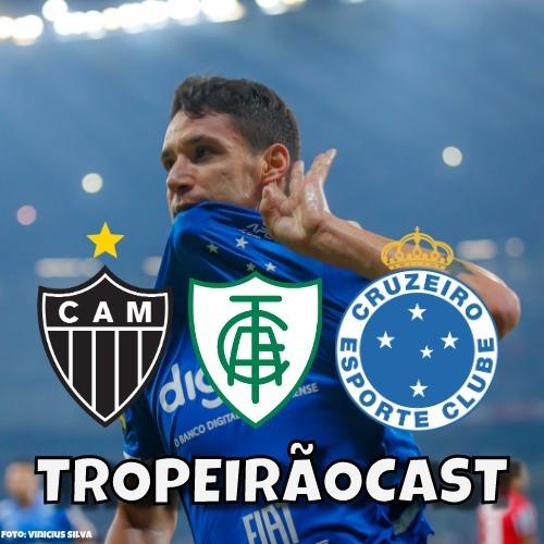 TROPEIRÃOCAST 008 - Ufa! Cruzeiro venceu... já o Galo está brincando com coisa séria.