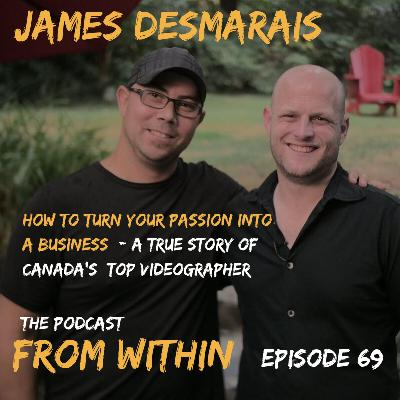 69. How To Turn Your Passion In To A Business With James Desmarais