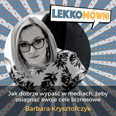 Jak dobrze wypaść w mediach, żeby osiągnąć swoje cele biznesowe (Barbara Krysztofczyk)