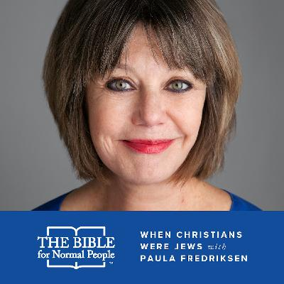 Episode 140: Paula Fredriksen - When Christians Were Jews