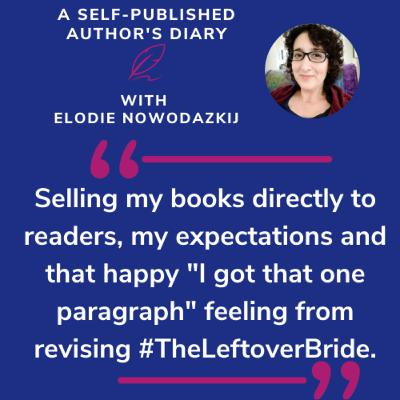 """Ep. 18 - Selling my books directly to readers, my expectations and that happy """"I got that one paragraph"""" feeling from revising #TheLeftoverBride."""