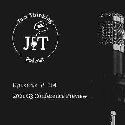 EP # 114   2021 G3 Conference Preview