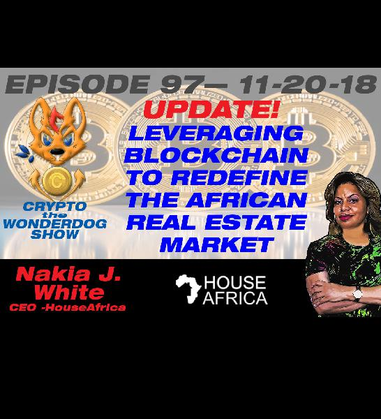 E97 - HouseAfrica UPDATE - Leveraging blockchain to redefine the African Real Estate Market - HouseAfrica - Nakia J. White
