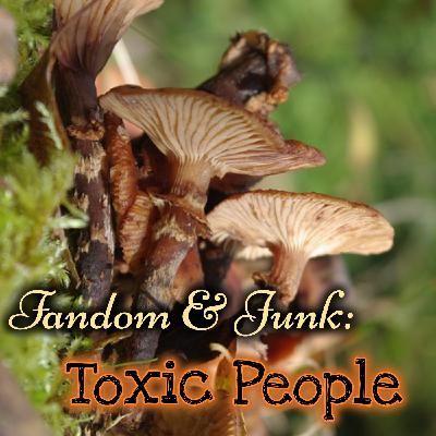 Fandom & Junk: Toxic People