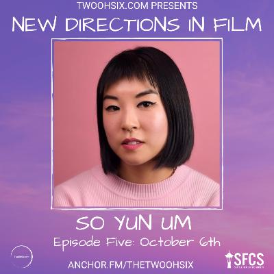 S02/E05 - New Directions in Film: So Yun Um