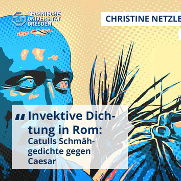 Christine Netzler / Prof. Dr. Dennis Pausch: Invektive Dichtung in Rom - Catulls Schmähgedichte gegen Caesar