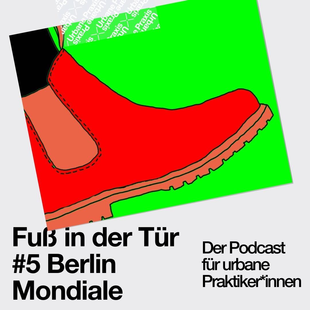 Fuß in der Tür #5 Berlin Mondiale