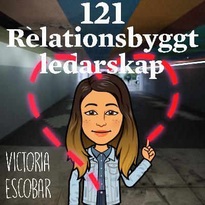 Avsnitt 121 – Relationsbyggt ledarskap (Victoria Escobar)