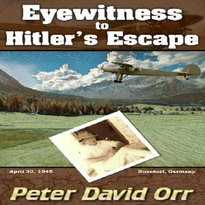 Episode 8366 - Eyewitness to Hitler's Escape - Peter David Orr