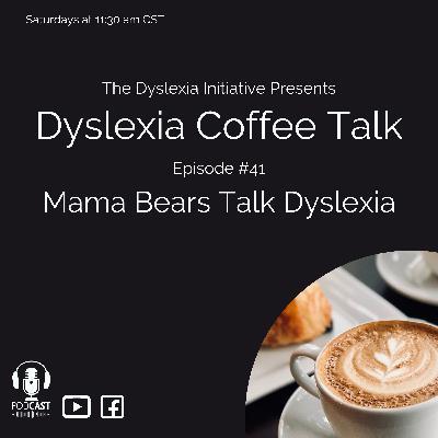 Dyslexia Coffee Talk: Mama Bears Talk Dyslexia