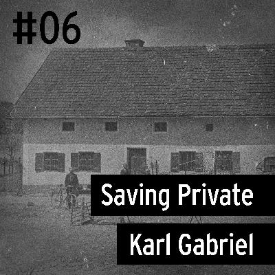 #06 Hinterkaifeck - Saving Private Karl Gabriel